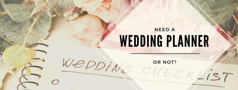 Need A Wedding Planner or Not