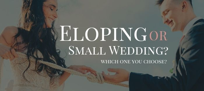 Eloping or small wedding