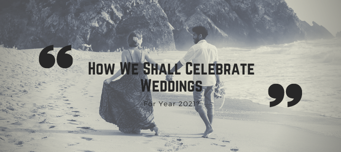 How We Shall Celebrate Weddings For Year 2021_