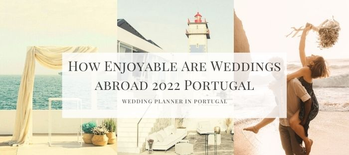 How Enjoyable Are Weddings abroad 2022 Portugal